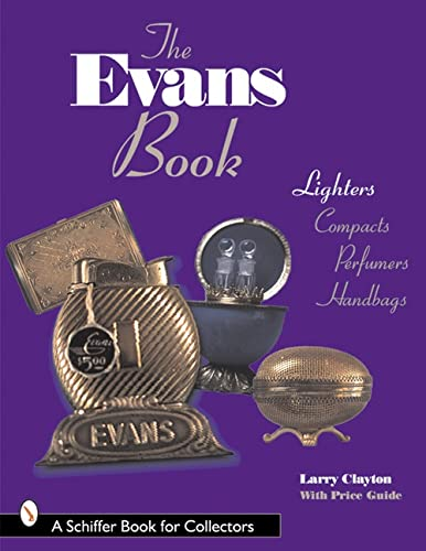 9780764306419: The Evans Book: Lighters, Compacts, Perfumers and Handbags (Schiffer Book for Collectors)