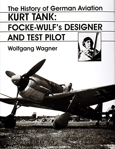 9780764306440: The History of German Aviation: Kurt Tank: Focke-Wulf's Designer and Test Pilot: Kurt Tank - Focke-Wulf's Designer and Test Pilot v. 2