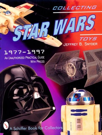 """9780764306518: Collecting """"Star Wars"""" Toys 1977-1997: Unauthorised Practical Guide (A Schiffer Book for Collectors)"""
