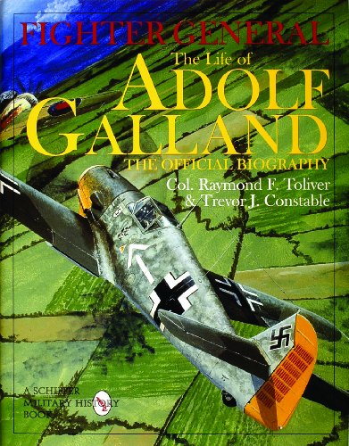 9780764306785: Fighter General: The Life of Adolf Galland, the Official Biography