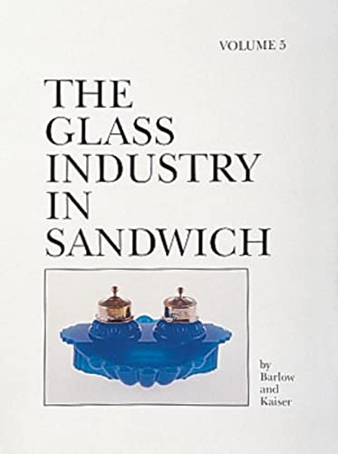 The Glass Industry in Sandwich: v. 5 (Hardback): Raymond E. Barlow, Joan E. Kaiser