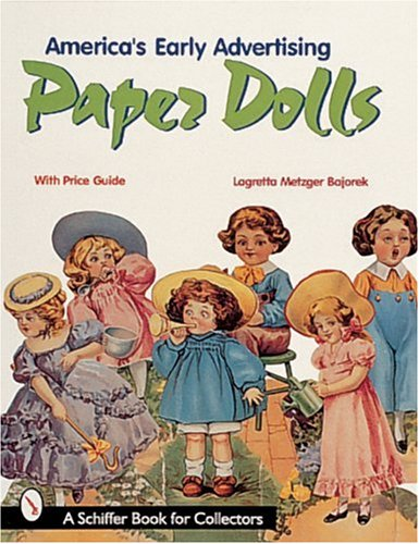 America's Early Advertising Paper Dolls (A Schiffer Book for Collectors): Bajorek, Lagretta ...