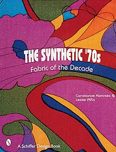 The Synthetic '70s: Fabric of the Decade (Schiffer Design Books): Leslie Pina
