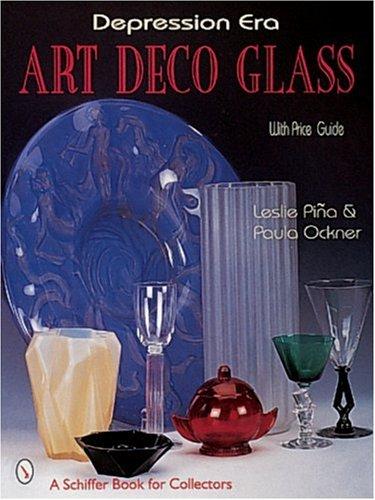 Depression Era Art Deco Glass (A Schiffer Book for Collectors): Pina, Leslie, Ockner, Paula