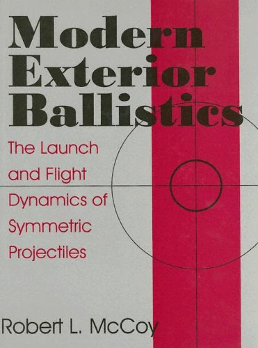 9780764307201: Modern Exterior Ballistics: The Launch and Flight Dynamics of Symmetric Projectiles