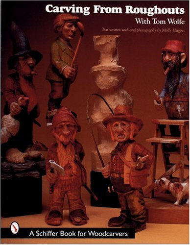 Carving from Roughouts With Tom Wolfe (Schiffer Book for Woodcarvers): Wolfe, Tom