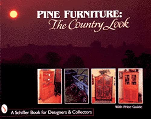 Pine Furniture: The Country Look (Schiffer Book for Collectors and Designers): Schiffer, Nancy N., ...