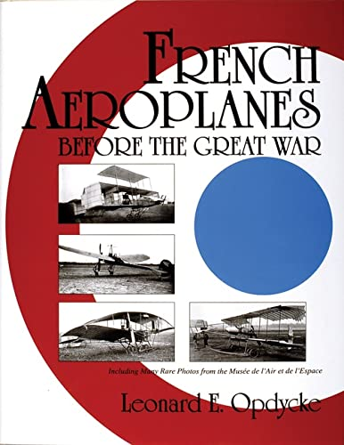 FRENCH AEROPLANES BEFORE THE GREAT WAR: (SCHIFFER MILITARY HISTORY): Opdycke, Leonard E.