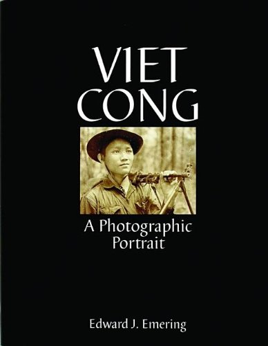 Viet Cong: A Photographic Portrait (Schiffer Military History Book): Emering, Edward J.