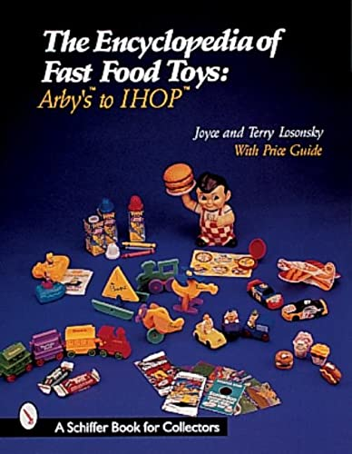 The Encyclopedia of Fast Food Toys: Arby's to Ihop (A Schiffer Book for Collectors)