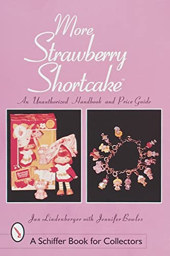 9780764307621: More Strawberry Shortcake(tm): An Unauthorized Handbook and Price Guide (Schiffer Book for Collectors)