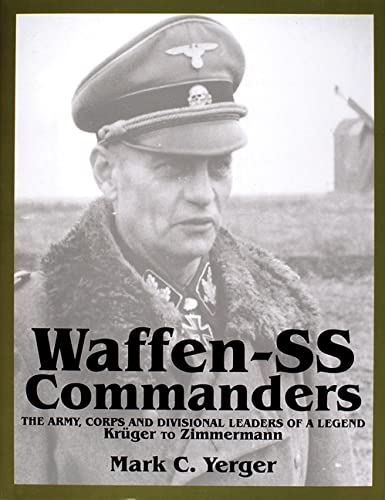 9780764307690: Waffen-SS Commanders: The Army, Corps and Divisional Leaders of a Legend: Krüger to Zimmermann (Schiffer Military History)