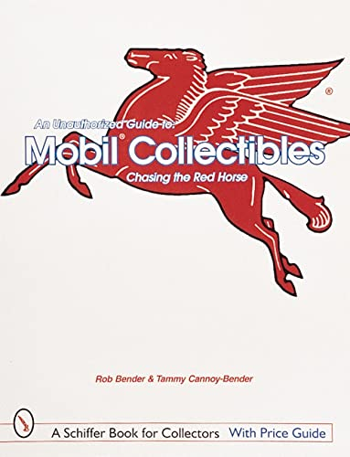 9780764307829: An Unauthorized Guide to Mobil(r) Collectibles: Chasing the Red Horse (Schiffer Book for Collectors)