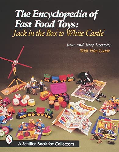 9780764307843: The Encyclopedia of Fast Food Toys: Jack in the Box to White Castle (Schiffer Book for Collectors)