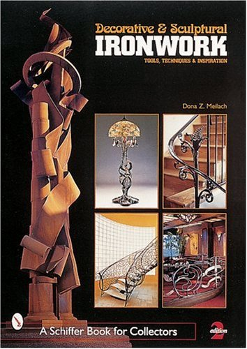 9780764307904: Decorative & Sculptural Ironwork: Tools, Techniques & Inspiration (Schiffer Book for Collectors)
