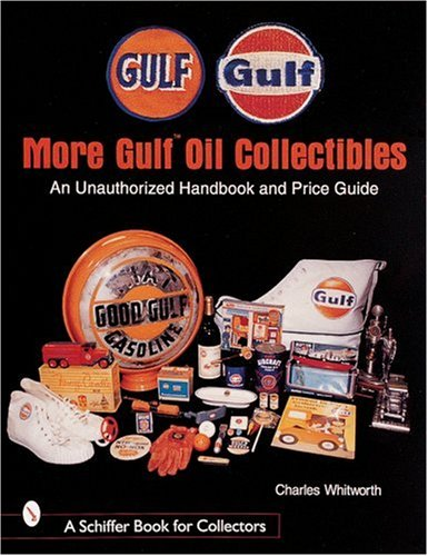 9780764308031: More Gulf Oil Collectibles: An Unauthorized Handbook and Price Guide (Schiffer Book for Collectors)