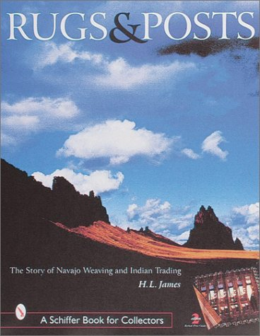 9780764308086: H.L. James' Rugs & Posts: The Story of Navajo Weaving and Indian Trading
