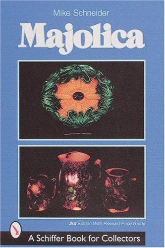 Majolica (Schiffer Book for Collectors): Mike Schneider