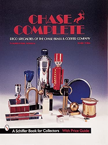 Chase Complete: Deco Specialties of the Chase Brass and Copper Company (Hardback): Leslie Pina, ...
