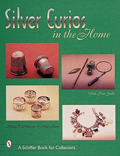 Silver Curios in the Home (Schiffer Book for Collectors): Rainwater, Dorothy T., Frank, Beryl