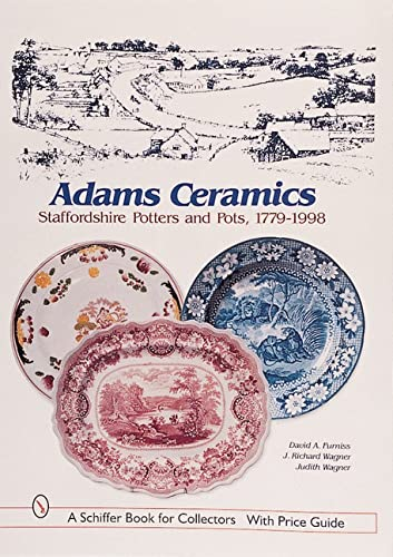 Adams Ceramics: Staffordshire Potters and Pots, 1779-1998: Furniss, David A.;Wagner, J. Richard;...