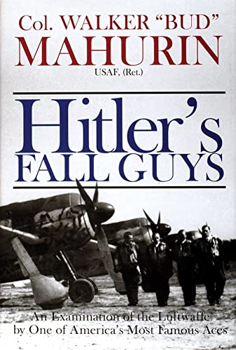 9780764308710: Hitler's Fall Guys: An Examination of the Luftwaffe by One of America's Most Famous Aces