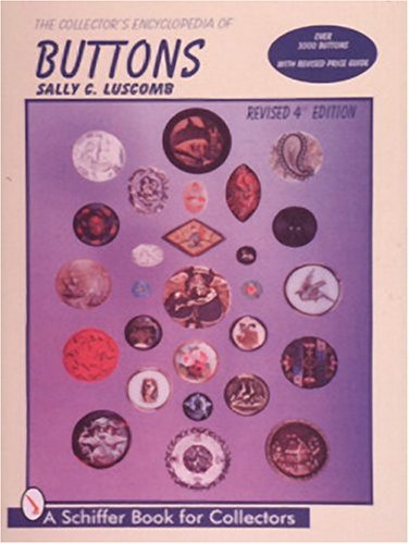 The Collector's Encyclopedia of Buttons. Revised 4th Edition