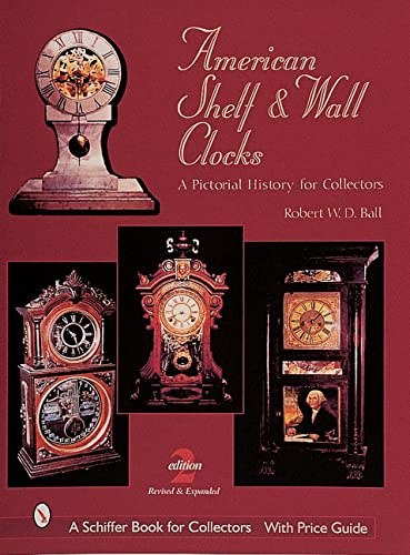 American Shelf and Wall Clocks: A Pictorial History for Collectors (Hardback): Robert W. D. Ball