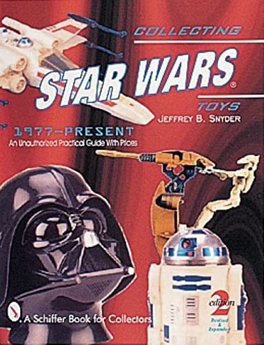 9780764309069: Collecting Star Wars*r Toys 1977-Present an Unauthorized Practical Guide: Unauthorised Practical Guide (A Schiffer Book for Collectors)