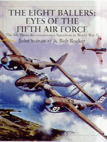 9780764309106: The Eight Ballers: Eyes of the Fifth Air Force: The 8th Photo Reconnaissance Squadron in World War II