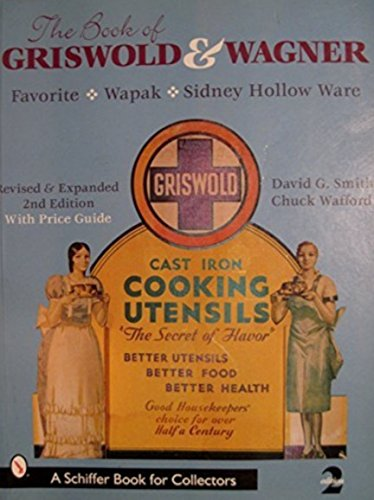 The Book of Griswold & Wagner: Favorite, Wapak, Sidney Hollow Ware: With Revised and Expand 2nd E...