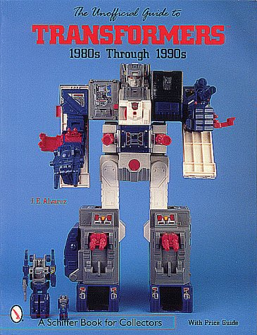 9780764309274: The Unofficial Guide to Transformers: 1980s Through 1990s (A Schiffer Book for Collectors)