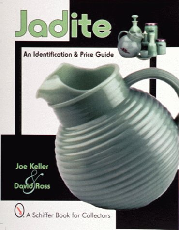 Jadite: An Identification & Price Guide (A: Keller, Joe, Ross,