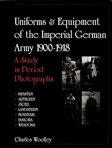 9780764309359: Uniforms & Equipment of the Imperial German Army 1900-1918: A Study in Period Photographs (Schiffer Military History)