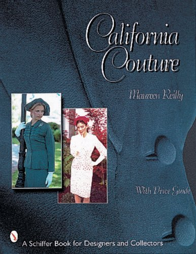 California Couture (Schiffer Book for Designers & Collectors): Reilly, Maureen