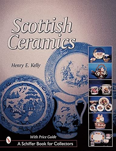 Scottish Ceramics (Schiffer Book for Collectors): Kelly, Henry E.