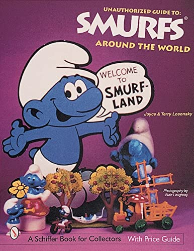 9780764309595: The Unauthorized Guide to Smurfs(r) Around the World (A Schiffer Book for Collectors)