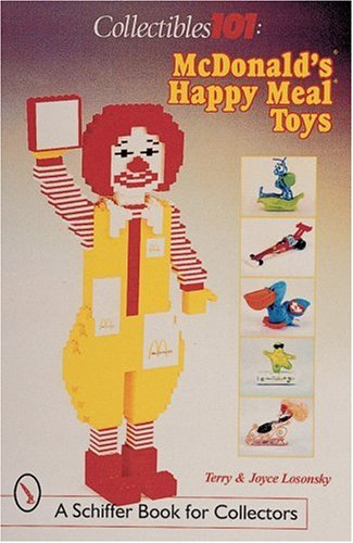 Collectibles 101: McDonald's Happy Meal Toys (Schiffer Book for Collectors): Losonsky, Joyce, ...