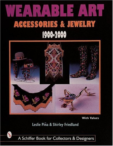 Wearable Art: Accessories & Jewelry 1900-2000 (Schiffer Book for Collectors with Price Guide): ...
