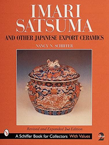 Imari, Satsuma and Other Japanese Export Ceramics: Schiffer, Nancy