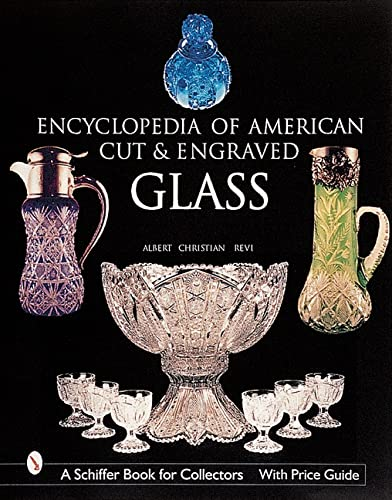 The Encyclopedia of American Cut and Engraved Glass (Schiffer Book for Collectors): Albert ...