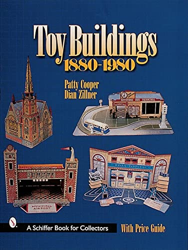 Toy Buildings: 1880-1980 (A Schiffer Book for Collectors): Cooper, Patty; Zillner, Dian