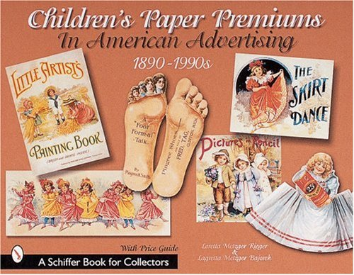 Children's Paper Premiums in American Advertising: 1890-1990s: Rieger, Loretta
