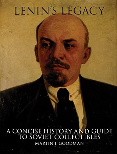 Lenin's Legacy A Concise History and Guide to Soviet Collectibles: Martin J. Goodman
