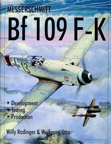 9780764310232: Messerschmitt Bf109 F-K Development/Testing/Production (Schiffer Military History)