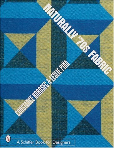Naturally '70s Fabric (Schiffer Book for Designers): Korosec, Constance Johnson, Pia, Leslie