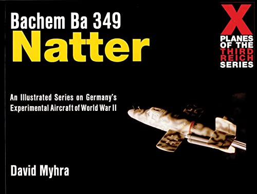 9780764310324: Bachem Ba 349 Natter: X-Plane of the 3rd Reich (X Planes of the Third Reich Series)