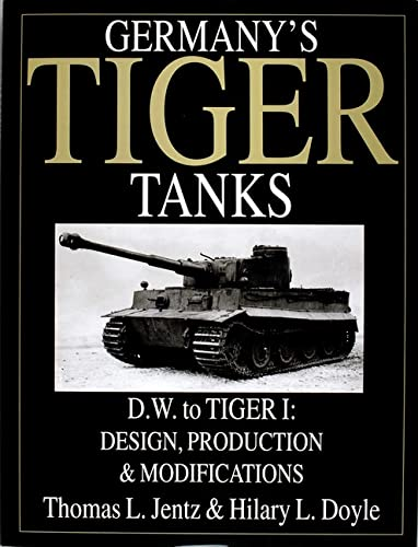 9780764310386: Germany's Tiger Tanks D.W. to Tiger I: Design, Production & Modifications: Germany's Tiger Tanks DW to Tiger 1 Design, Production and Modifications