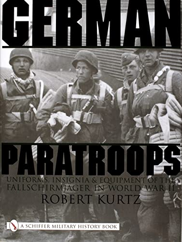 9780764310409: German Paratroops: Uniforms, Insignia & Equipment of the Fallschirmjager in World War II: Uniforms, Insignia and Equipment of the Fallschirmjager in World War II (Schiffer Military History)