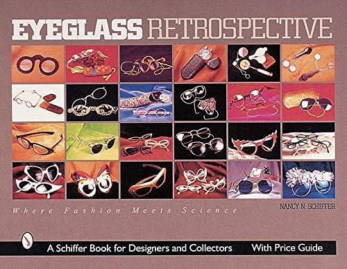 Eyeglass Retrospective: Where Fashion Meets Science (Schiffer: Schiffer, Nancy